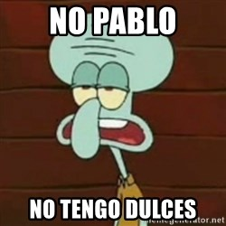 no patrick mayonnaise is not an instrument - no pablo no tengo dulces