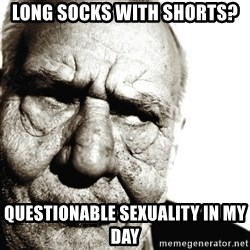 Back In My Day - Long socks with shorts? Questionable sexuality in my day