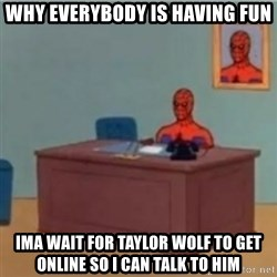 60s spiderman behind desk - Why everybody is having fun ima wait for taylor wolf to get online so i can talk to him
