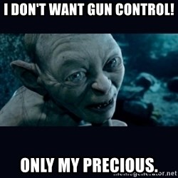 gollum - I don't want gun control! Only my precious.