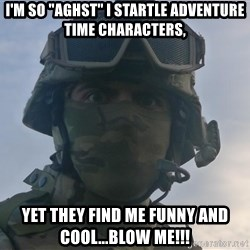 """Aghast Soldier Guy - I'm SO """"AGHST"""" I STARTLE ADVENTURE TIME CHARACTERS, YET THEY FIND ME FUNNY AND COOL...BLOW ME!!!"""