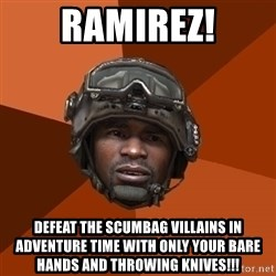 Ramirez do something - Ramirez! DEFEAT THE SCUMBAG VILLAINS IN ADVENTURE TIME WITH ONLY YOUR BARE HANDS AND THROWING KNIVES!!!