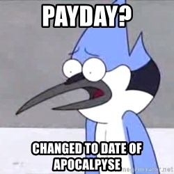 The WTF Mordecai - PAYDAY? Changed to date of apocalpyse