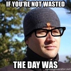 Hipster Reagan - if you're not wasted the day was