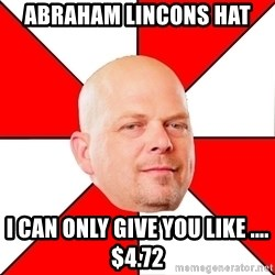 Pawn Stars - Abraham lincons hat i can only give you like .... $4.72