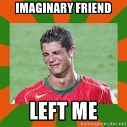 cristianoronaldo - imaginary friend left me