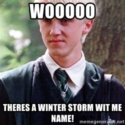 Draco Malfoy - WOOOOO THERES A WINTER STORM WIT ME NAME!