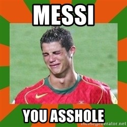 cristianoronaldo - MEssi you asshole