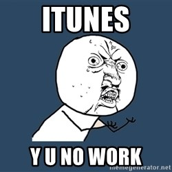 Y U No - iTuneS Y U No Work