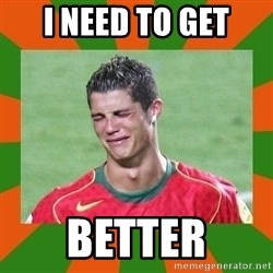 cristianoronaldo - I NEED TO GET BETTER
