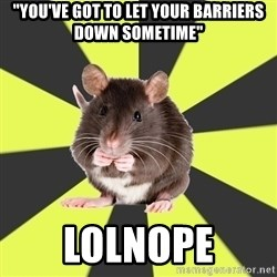 "Survivor Rat - ""you've got to let your barriers down sometime"" lolnope"