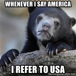Confession Bear - Whenever i say america I refer to usa