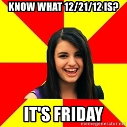 Rebecca Black Meme - know what 12/21/12 is? it's friday