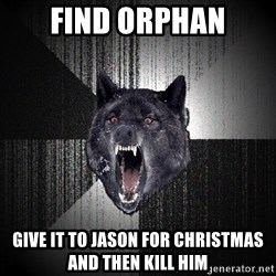 Insanity Wolf - find orphan give it to jason for christmas and then kill him
