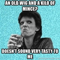 Disturbed Bowie - AN OLD WIG AND A KILO OF MINCE? DOESN'T SOUND VERY TASTY TO ME