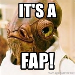 Admiral Ackbar - It's a FAP!
