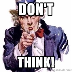 Uncle Sam Says - Don't Think!