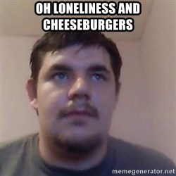 Ash the brit - OH LONELINESS AND CHEESEBURGERS