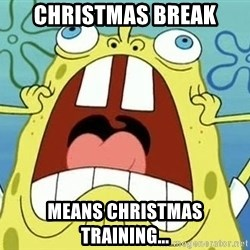 Enraged Spongebob - CHRISTMAS BREAK MEANS CHRISTMAS TRAINING...