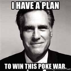 RomneyMakes.com - I have a plan to win this poke war.