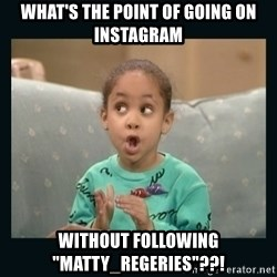 """Raven Symone - WHAT'S THE POINT OF GOING ON INSTAGRAM WITHOUT FOLLOWING """"MATTY_REGERIES""""??!"""