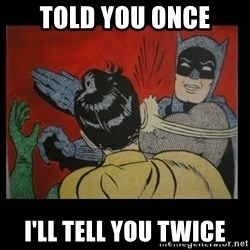 Batman Slappp - Told You Once I'll Tell you Twice