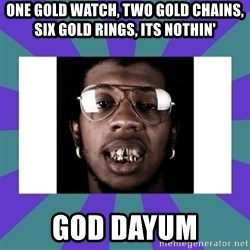 Trinidad James - one gold watch, two gold chains, six gold rings, its nothin' GOD DAYUM