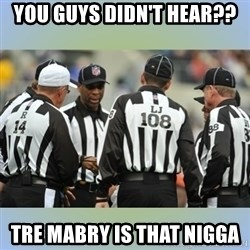 NFL Ref Meeting - You guys didn't hear?? Tre mabry is that nigga