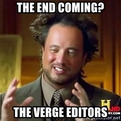 ancient alien guy - the end coming? the verge editors