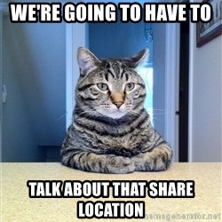Chris Hansen Cat - We're going to have to  Talk about that share location