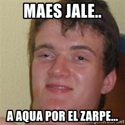 really high guy - MAES JALE.. A AQUA POR EL ZARPE...