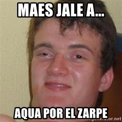 really high guy - MAES JALE A... AQUA POR EL ZARPE