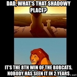 Lion King Shadowy Place - Dad, What's that shadowy place? It's the 8th win of THE BOBCATS, nobody has seen it in 2 years