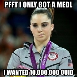 Not Impressed McKayla - PFFT I ONLY GOT A MEDL I WANTED 10,000,000 QUID