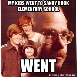 Vengeance Dad - my kids went to sandy hook elementary school WENT