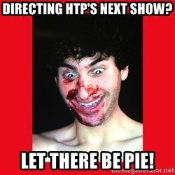 MarcusAndronicus - directing htp's next show? let there be pie!