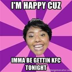 It's Colibritany! - I'M HAPPY CUZ IMMA BE GETTIN KFC TONIGHT