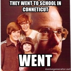 Vengeance Dad - They went to school in conneticut Went