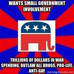 Scumbag GOP - wants small government involvement trillions of dollars in war spending, outlaw all drugs, pro-life, anti-gay