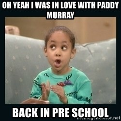 Raven Symone - OH YEAH I WAS IN LOVE WITH PADDY MURRAY BACK IN PRE SCHOOL