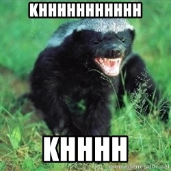 Honey Badger Actual - khhhhhhhhhhh khhhh