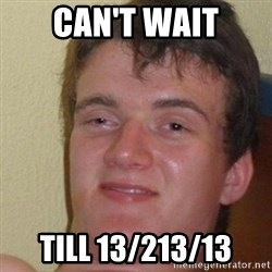 really high guy - CAN'T WAIT TILL 13/213/13