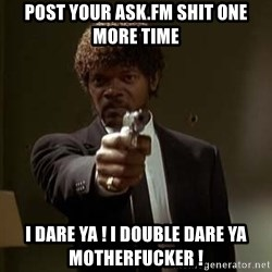 Jules Pulp Fiction - POST YOUR ASK.FM SHIT ONE MORE TIME i daRE ya ! I DOUBLE DARE Ya motherfucker !