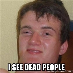 really high guy -  I SEE DEAD PEOPLE