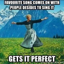Look at all the things - FAVOURITE SONG COMES ON WITH PEOPLE DESIDES TO SING IT GETS IT PERFECT