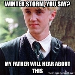 Draco Malfoy - Winter storm, you say? My father will hear about this