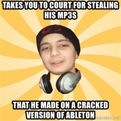 DJ PRODUCER - takes you to court for stealing his mp3s that he made on a cracked version of ableton