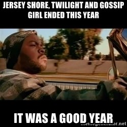 Ice Cube- Today was a Good day - Jersey Shore, twilight and gossip girl ended this year it was a good year