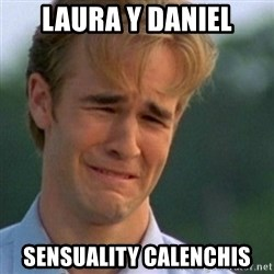 Crying Dawson - LAURA Y DANIEL SENSUALITY CALENCHIS