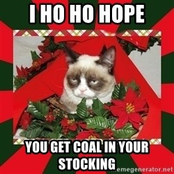 GRUMPY CAT ON CHRISTMAS - I ho ho hope you get coal in your stocking